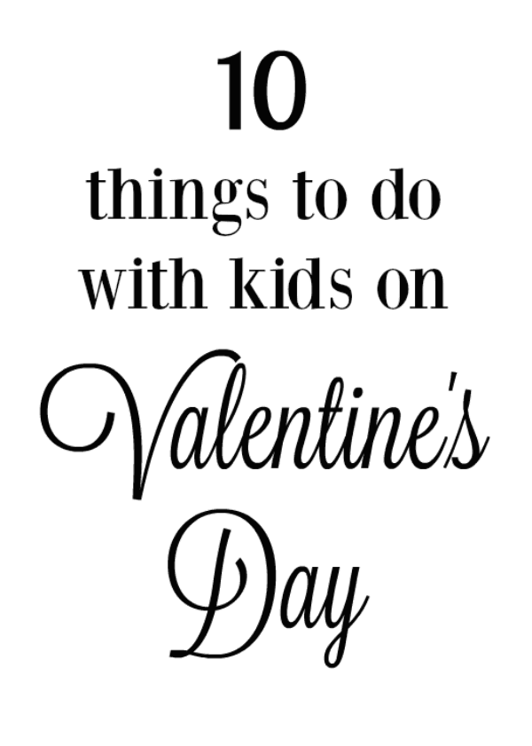 10 things to do with kids on valentine 39 s day oh sweet basil for Great things to do for valentines day