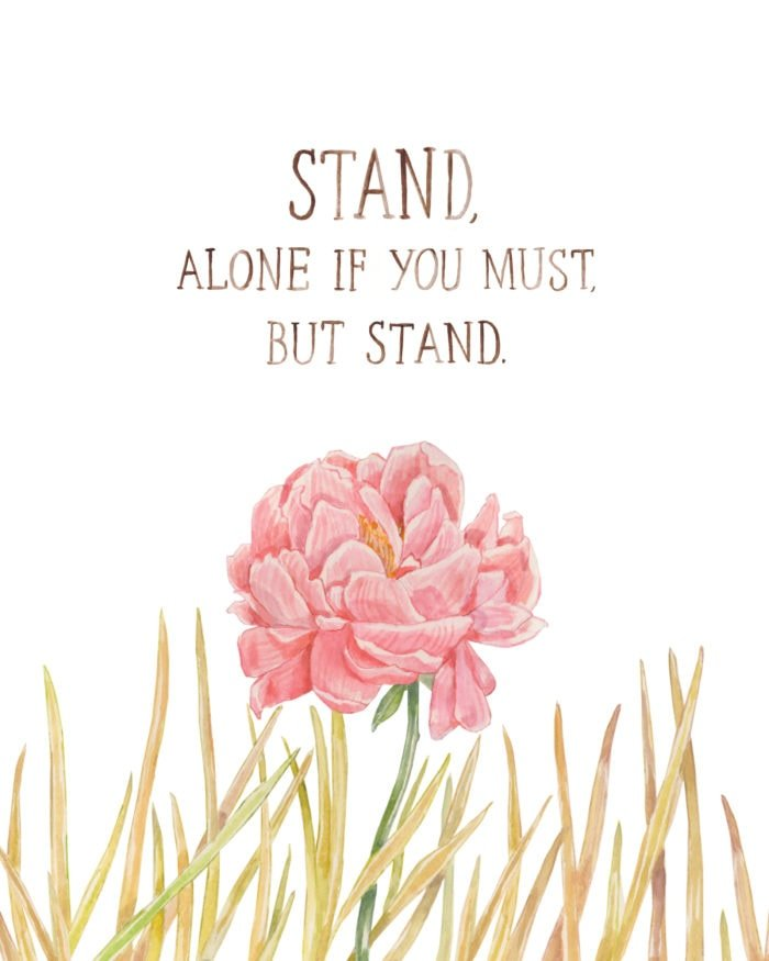a peony amidst the weeds with the words, stand, alone if you must, but stand