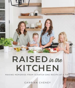 Raised in the Kitchen - Carrian Cheney