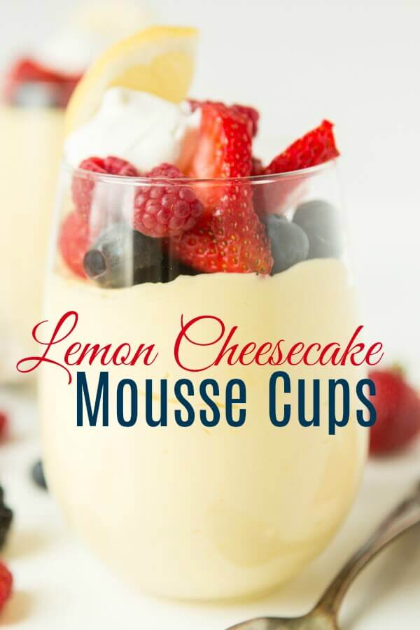 Bright and tart, creamy lemon cheesecake mousse cups with fresh berries and whipped cream are the best dessert to serve up all spring and summer. no-bake